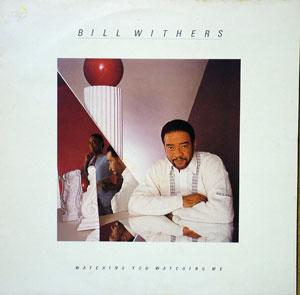 Album  Cover Bill Withers - Watching You Watching Me on COLUMBIA Records from 1985
