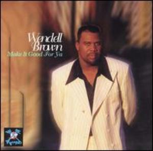 Album  Cover Wendell B. Brown - Make It Good For Ya on RAW DEAL Records from 1998