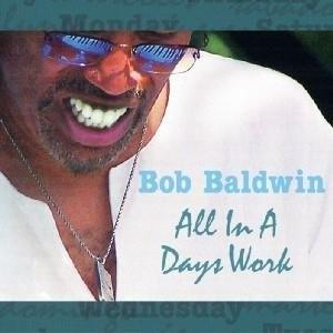 Album  Cover Bob Baldwin - All In A Day's Work on NU GROOVE Records from 2005