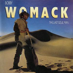 Album  Cover Bobby Womack - The Last Soul Man on MCA Records from 1987