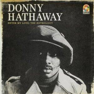 Album  Cover Donny Hathaway - Never My Love -the Anthology on RHINO ATLANTIC Records from 2013