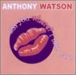 Album  Cover Anthony Watson - Kiss You Where I Miss You on AMHERST RECORDS Records from 2002