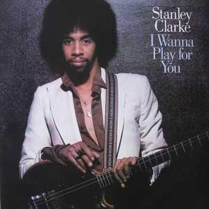 Album  Cover Stanley Clarke - I Wanna Play For You on EPIC Records from 1979
