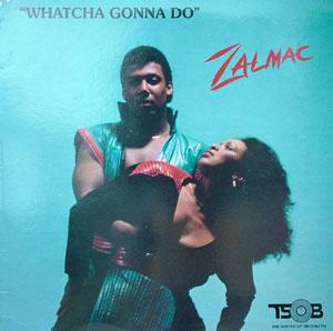 Album  Cover Zalmac - Whatcha Gonna Do on TSOB Records from 1982