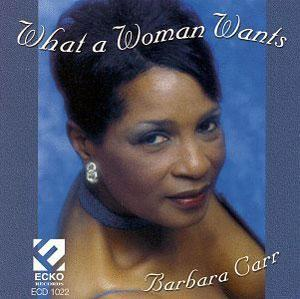 Album  Cover Barbara Carr - What A Woman Wants on ECKO Records from 1999