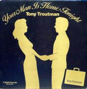 Album  Cover Tony Troutman - Your Man Is Home Tonight on T. MAIN Records from 1983