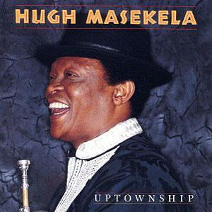 Album  Cover Hugh Masekela - Uptownship on JIVE/NOVUS Records from 1988
