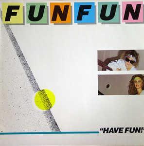 Album  Cover Fun Fun - Have Fun on HIGH FASHION Records from 1984