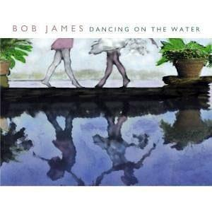 Album  Cover Bob James - Dancing On The Water on WARNER BROS. Records from 2001