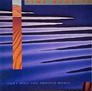 Album  Cover Time Bandits - Can't Wait For Another World on CBS Records from 1987