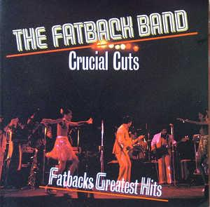 Album  Cover Fatback - Crucial Cuts / Fatbacks Greatest Hits on STREETLIFE Records from 1988