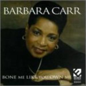 Album  Cover Barbara Carr - Bone Me Like You Own Me on ECKO Records from 1998
