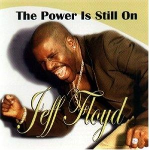 Album  Cover Jeff Floyd - The Power Is Still On on WILBE Records from 2004