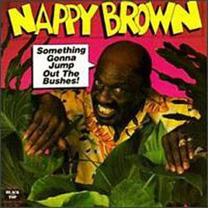 Album  Cover Nappy Brown - Something Gonna Jump Out The Bushes on BLACK TOP Records from 1988