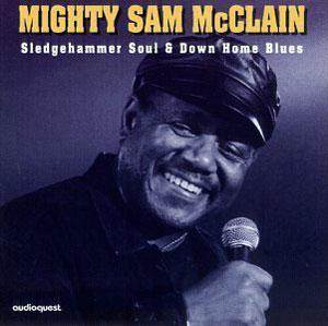 Album  Cover Mighty Sam Mcclain - Sledgehammer Soul And Down Home Blues on AUDIOQUEST Records from 1997