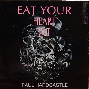 Single Cover Paul - Eat Your Heart Out Hardcastle