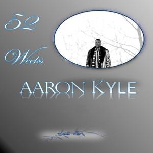 Aaron Kyle - 52 Weeks
