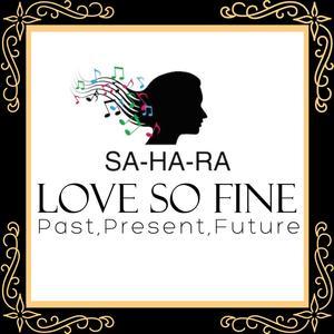 Sahara - Love So Fine – Past, Present, Future